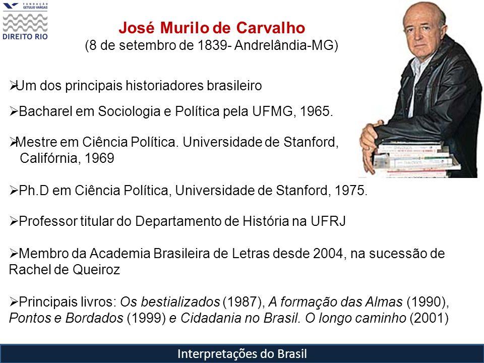 Interpretações do Brasil Um dos principais historiadores brasileiro Bacharel em Sociologia e Política pela UFMG, 1965. Mestre em Ciência Política. Uni