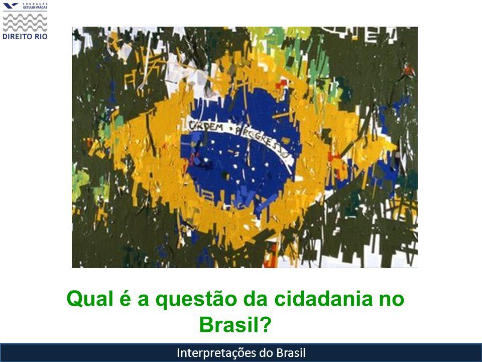 Interpretações do Brasil Qual é a questão da cidadania no Brasil?