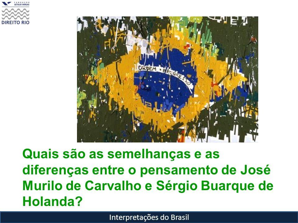 Interpretações do Brasil Quais são as semelhanças e as diferenças entre o pensamento de José Murilo de Carvalho e Sérgio Buarque de Holanda?