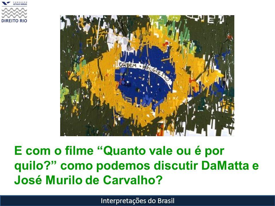 Interpretações do Brasil E com o filme Quanto vale ou é por quilo? como podemos discutir DaMatta e José Murilo de Carvalho?