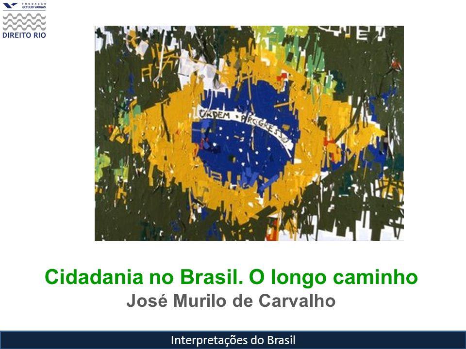 Interpretações do Brasil Cidadania no Brasil. O longo caminho José Murilo de Carvalho
