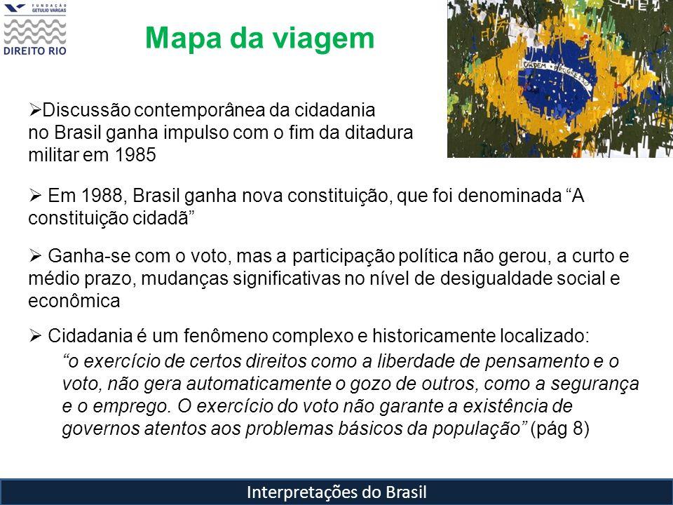 Interpretações do Brasil Mapa da viagem Discussão contemporânea da cidadania no Brasil ganha impulso com o fim da ditadura militar em 1985 Em 1988, Br