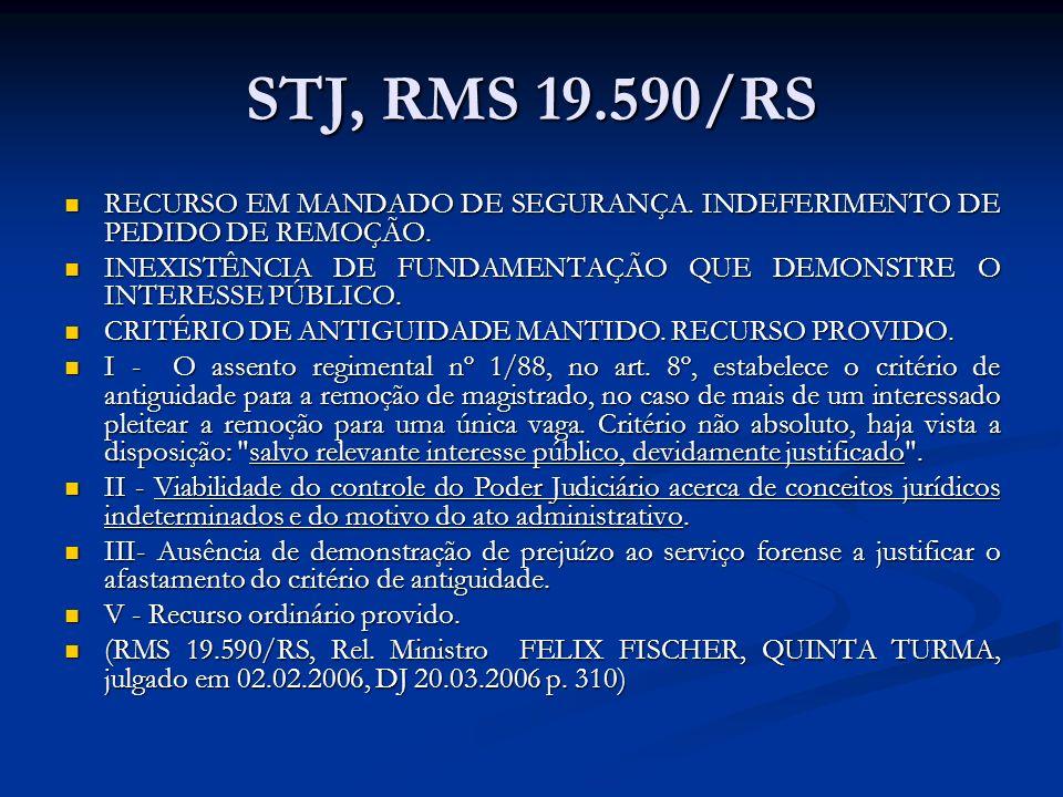 STJ, RMS 19.590/RS RECURSO EM MANDADO DE SEGURANÇA. INDEFERIMENTO DE PEDIDO DE REMOÇÃO. RECURSO EM MANDADO DE SEGURANÇA. INDEFERIMENTO DE PEDIDO DE RE