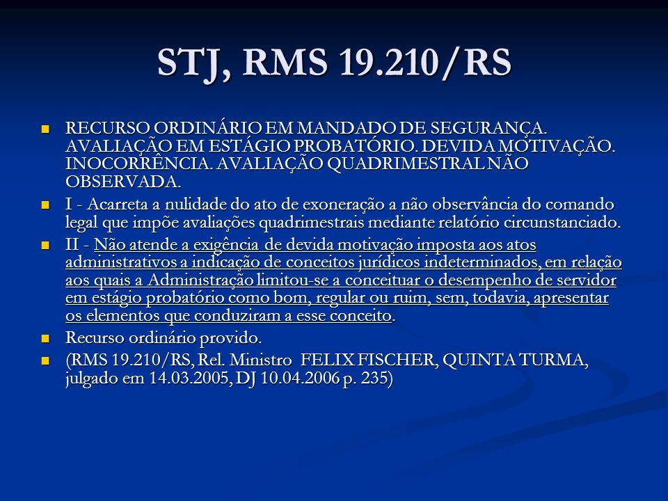 STJ, RMS 19.210/RS RECURSO ORDINÁRIO EM MANDADO DE SEGURANÇA. AVALIAÇÃO EM ESTÁGIO PROBATÓRIO. DEVIDA MOTIVAÇÃO. INOCORRÊNCIA. AVALIAÇÃO QUADRIMESTRAL