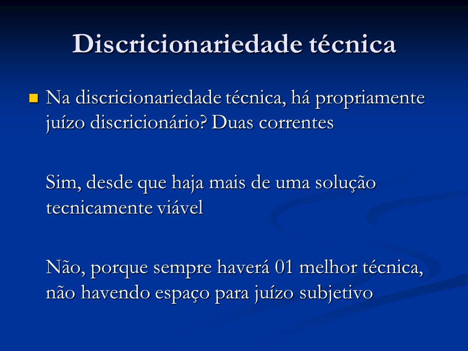 Discricionariedade técnica Na discricionariedade técnica, há propriamente juízo discricionário.
