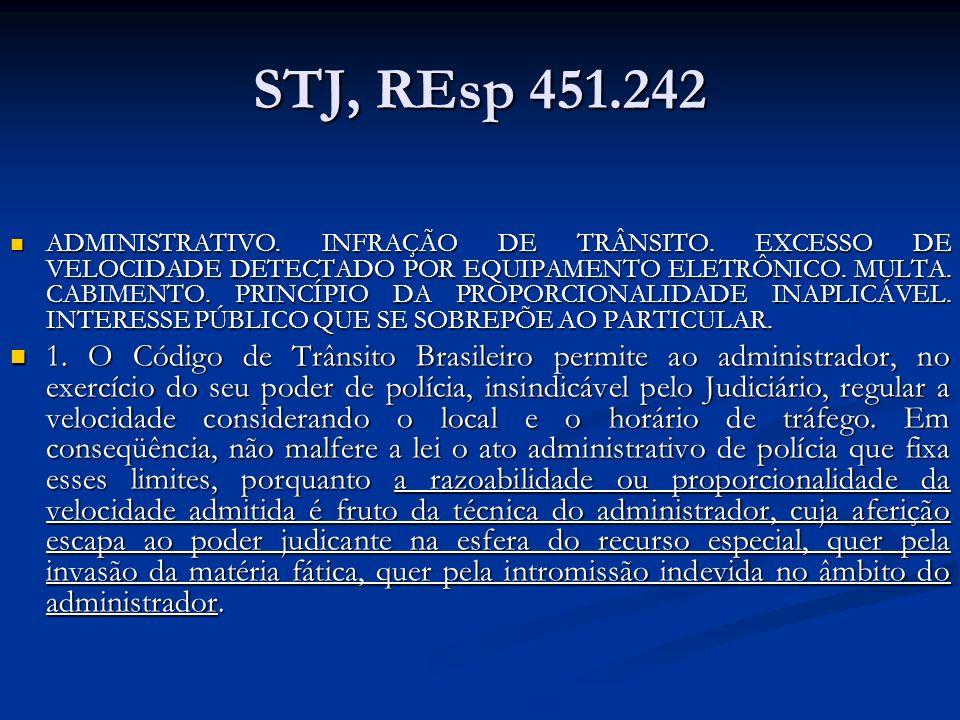 STJ, REsp 451.242 ADMINISTRATIVO. INFRAÇÃO DE TRÂNSITO. EXCESSO DE VELOCIDADE DETECTADO POR EQUIPAMENTO ELETRÔNICO. MULTA. CABIMENTO. PRINCÍPIO DA PRO