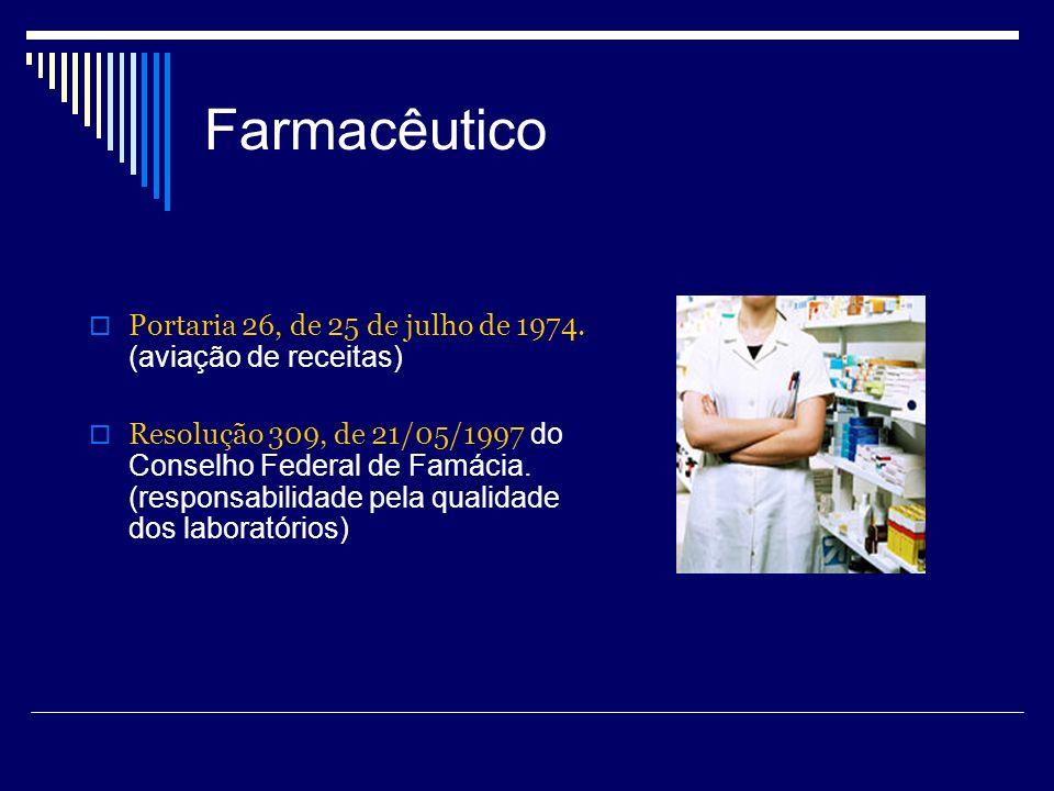 Farmacêutico Portaria 26, de 25 de julho de 1974. (aviação de receitas) Resolução 309, de 21/05/1997 do Conselho Federal de Famácia. (responsabilidade