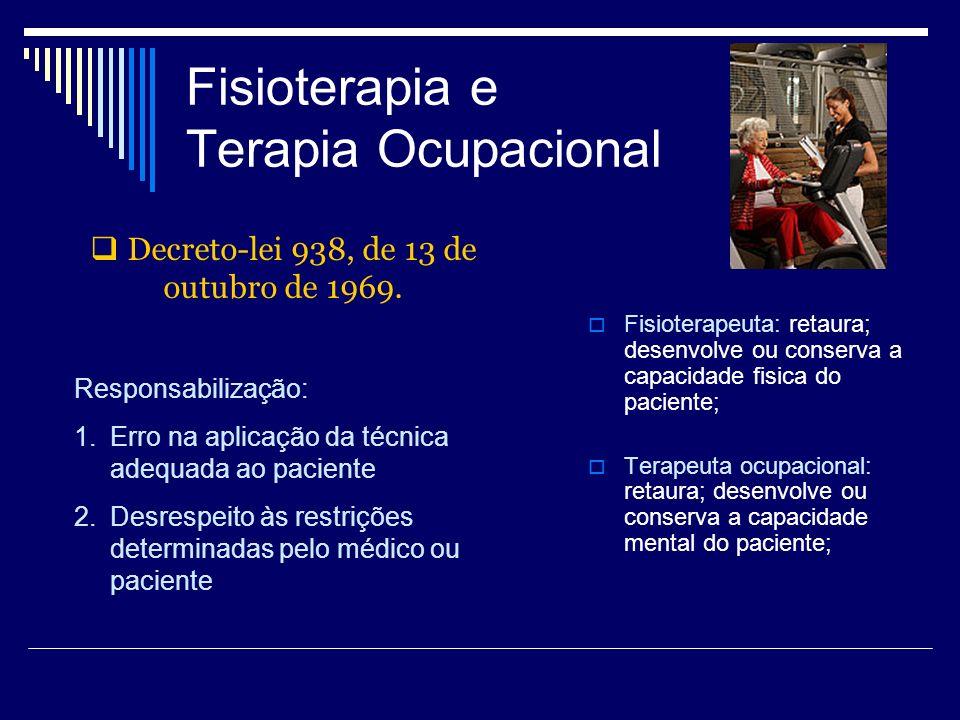 Fisioterapia e Terapia Ocupacional Fisioterapeuta: retaura; desenvolve ou conserva a capacidade fisica do paciente; Terapeuta ocupacional: retaura; de