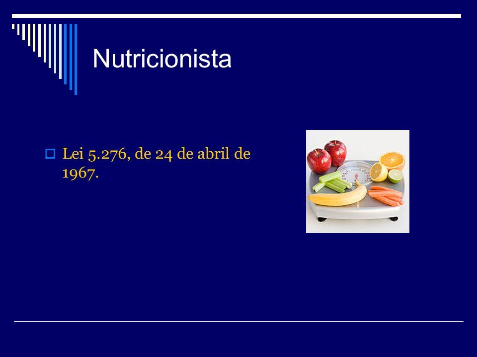 Nutricionista Lei 5.276, de 24 de abril de 1967.