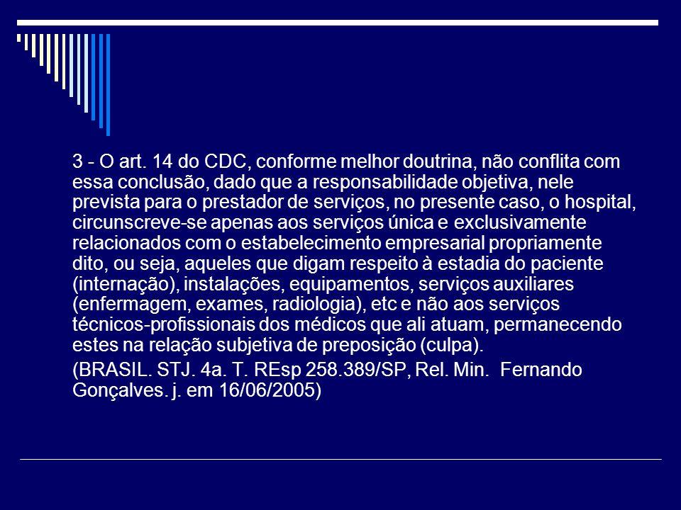 3 - O art. 14 do CDC, conforme melhor doutrina, não conflita com essa conclusão, dado que a responsabilidade objetiva, nele prevista para o prestador