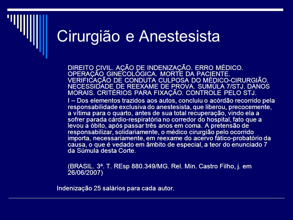 Cirurgião e Anestesista DIREITO CIVIL. AÇÃO DE INDENIZAÇÃO. ERRO MÉDICO. OPERAÇÃO GINECOLÓGICA. MORTE DA PACIENTE. VERIFICAÇÃO DE CONDUTA CULPOSA DO M
