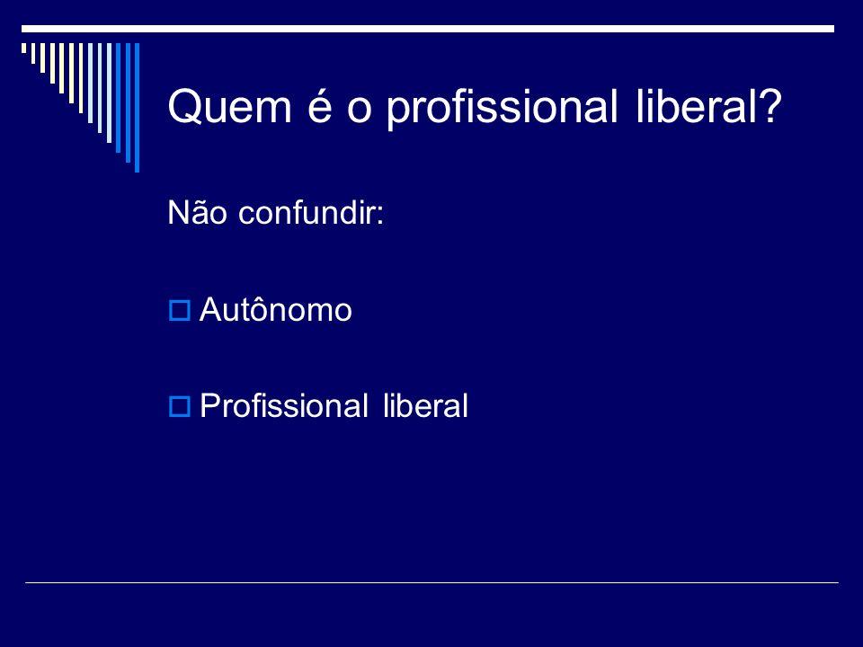 Quem é o profissional liberal? Não confundir: Autônomo Profissional liberal