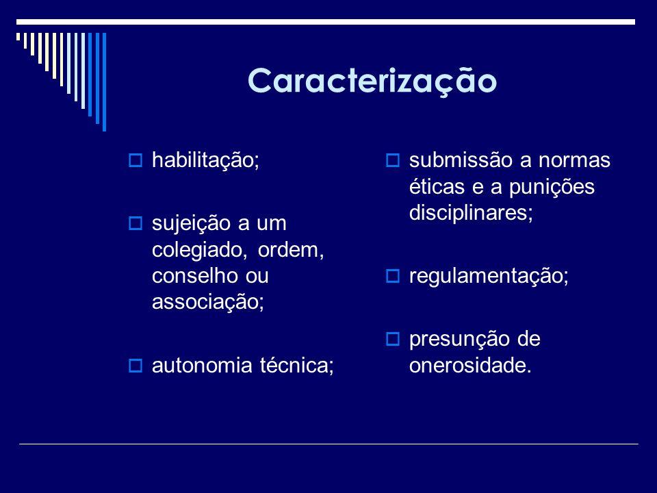 Caracterização habilitação; sujeição a um colegiado, ordem, conselho ou associação; autonomia técnica; submissão a normas éticas e a punições discipli