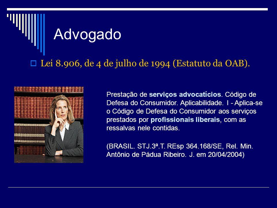 Advogado Lei 8.906, de 4 de julho de 1994 (Estatuto da OAB). Prestação de serviços advocatícios. Código de Defesa do Consumidor. Aplicabilidade. I - A