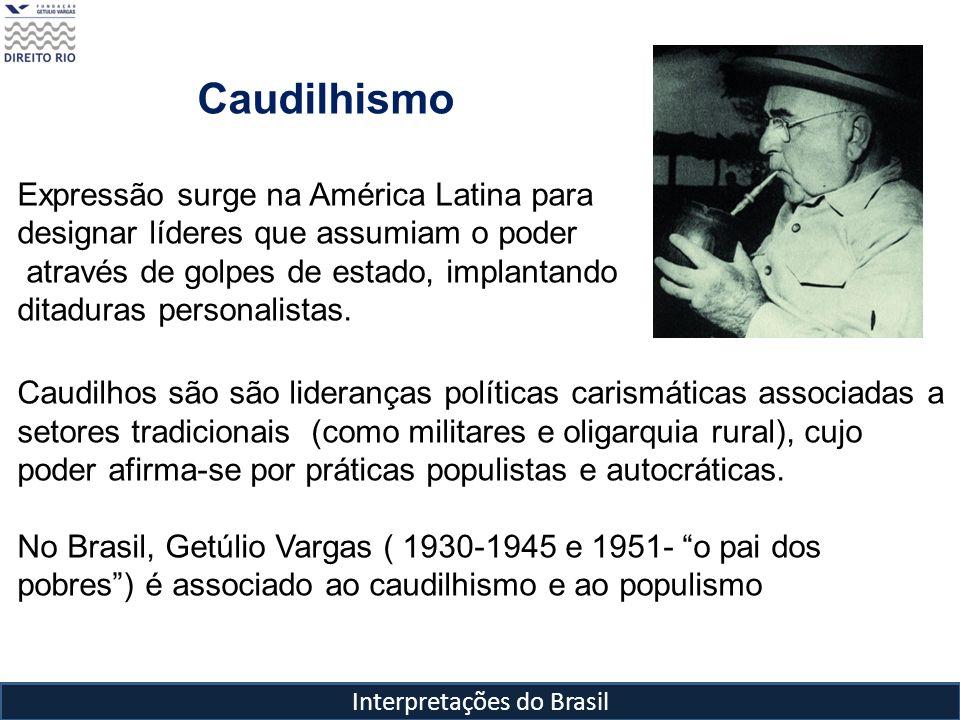 Interpretações do Brasil Caudilhismo Expressão surge na América Latina para designar líderes que assumiam o poder através de golpes de estado, implant