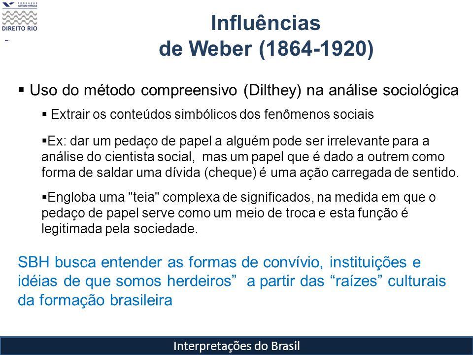 Interpretações do Brasil Influências de Weber (1864-1920) Uso do método compreensivo (Dilthey) na análise sociológica Extrair os conteúdos simbólicos