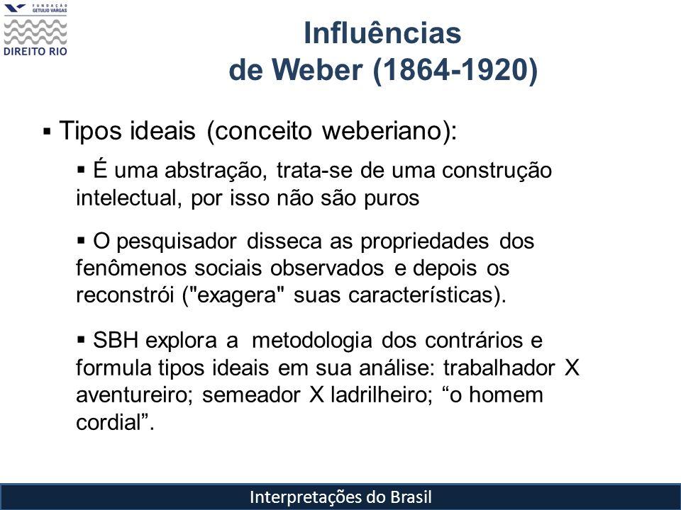 Interpretações do Brasil Influências de Weber (1864-1920) Tipos ideais (conceito weberiano): É uma abstração, trata-se de uma construção intelectual,