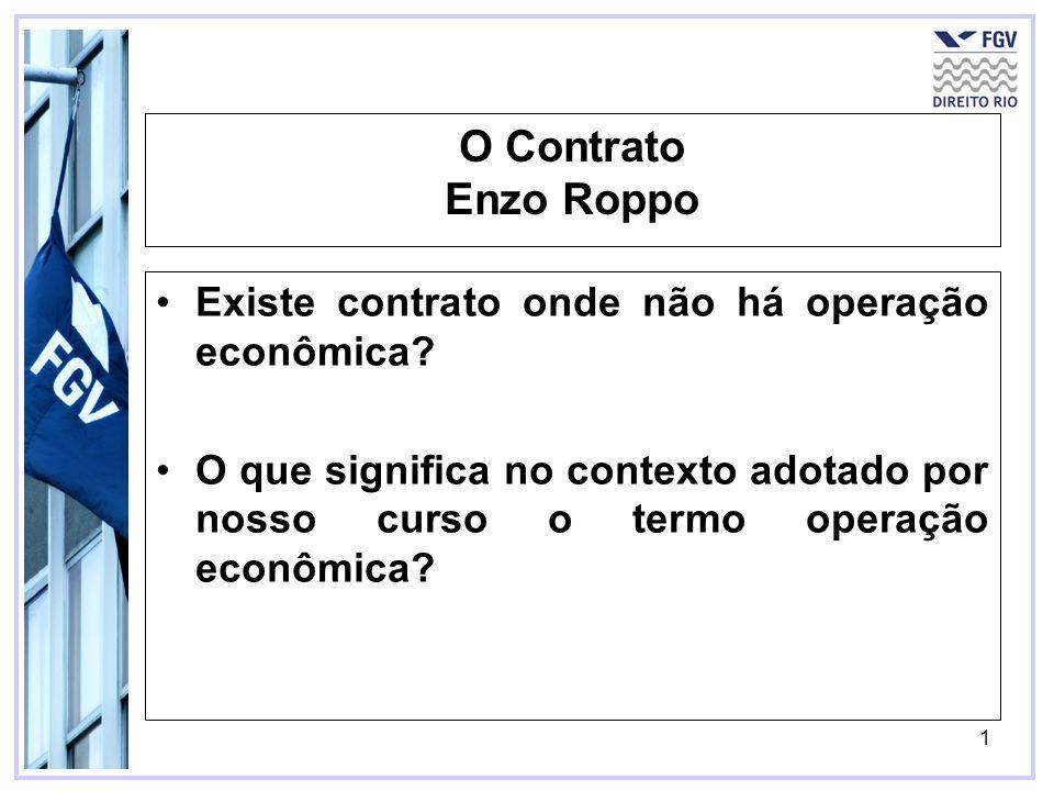 1 O Contrato Enzo Roppo Existe contrato onde não há operação econômica? O que significa no contexto adotado por nosso curso o termo operação econômica
