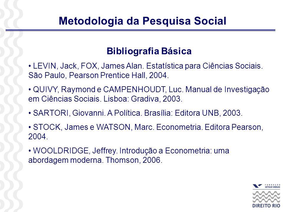 Metodologia da Pesquisa Social Bibliografia Básica LEVIN, Jack, FOX, James Alan. Estatística para Ciências Sociais. São Paulo, Pearson Prentice Hall,