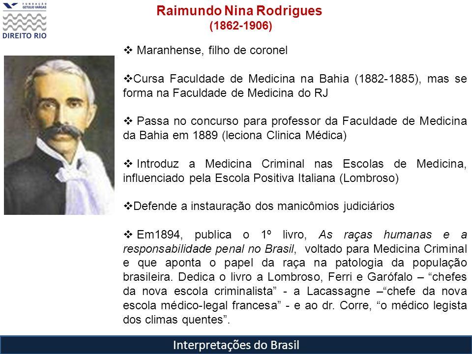 Interpretações do Brasil Raimundo Nina Rodrigues (1862-1906) Maranhense, filho de coronel Cursa Faculdade de Medicina na Bahia (1882-1885), mas se for