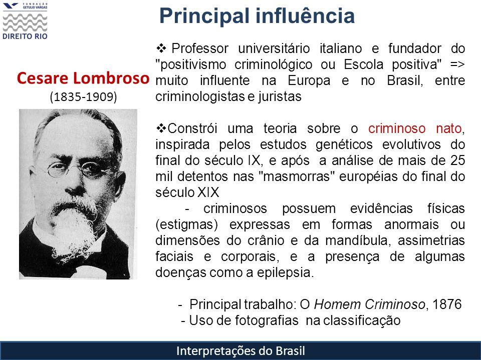Interpretações do Brasil Cesare Lombroso O criminoso nato é insensível fisicamente, resistente ao traumatismo, canhoto ou ambidestro, moralmente impulsivo, insensível, vaidoso e preguiçoso.