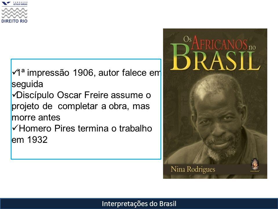 Interpretações do Brasil 1ª impressão 1906, autor falece em seguida Discípulo Oscar Freire assume o projeto de completar a obra, mas morre antes Homer