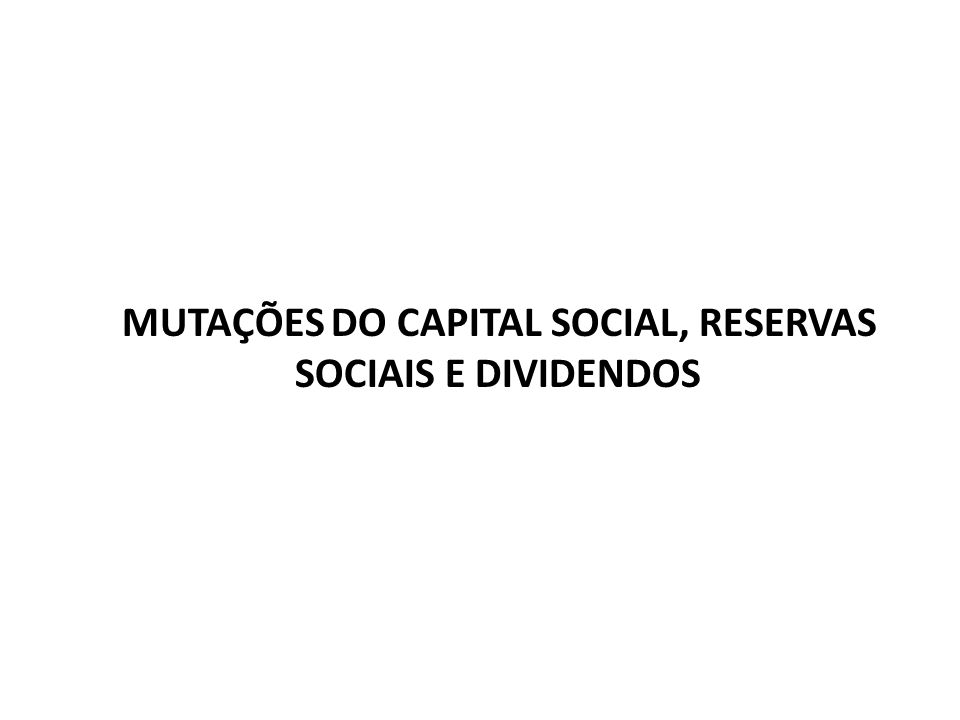 MUTAÇÕES DO CAPITAL SOCIAL, RESERVAS SOCIAIS E DIVIDENDOS