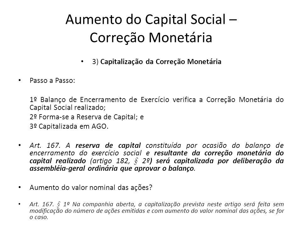 Aumento do Capital Social – Correção Monetária 3) Capitalização da Correção Monetária Passo a Passo: 1º Balanço de Encerramento de Exercício verifica