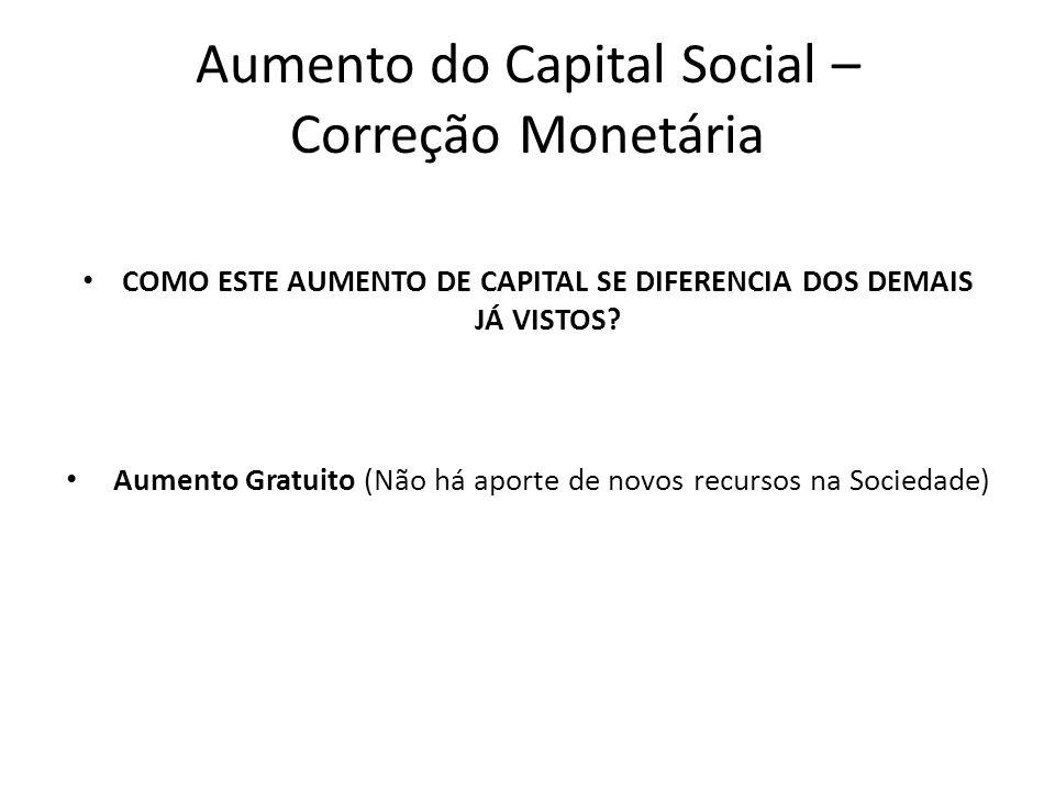 Aumento do Capital Social – Correção Monetária COMO ESTE AUMENTO DE CAPITAL SE DIFERENCIA DOS DEMAIS JÁ VISTOS? Aumento Gratuito (Não há aporte de nov