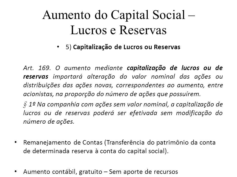 Aumento do Capital Social – Lucros e Reservas 5) Capitalização de Lucros ou Reservas Art. 169. O aumento mediante capitalização de lucros ou de reserv