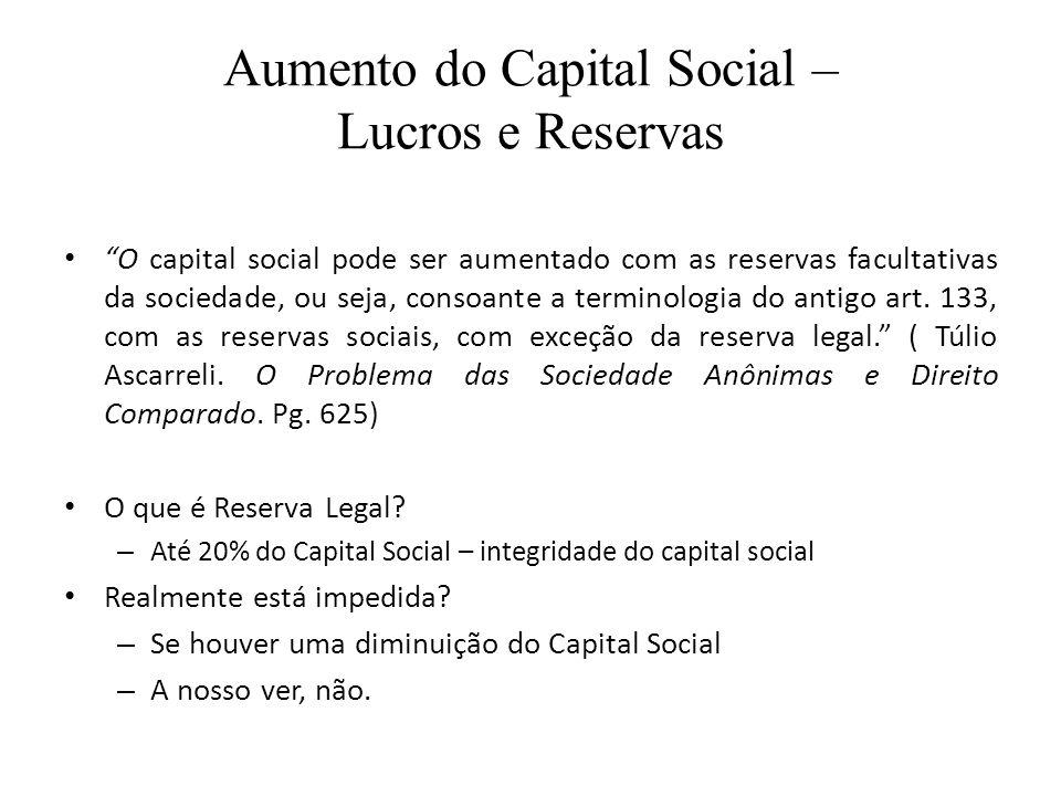 Aumento do Capital Social – Lucros e Reservas O capital social pode ser aumentado com as reservas facultativas da sociedade, ou seja, consoante a term