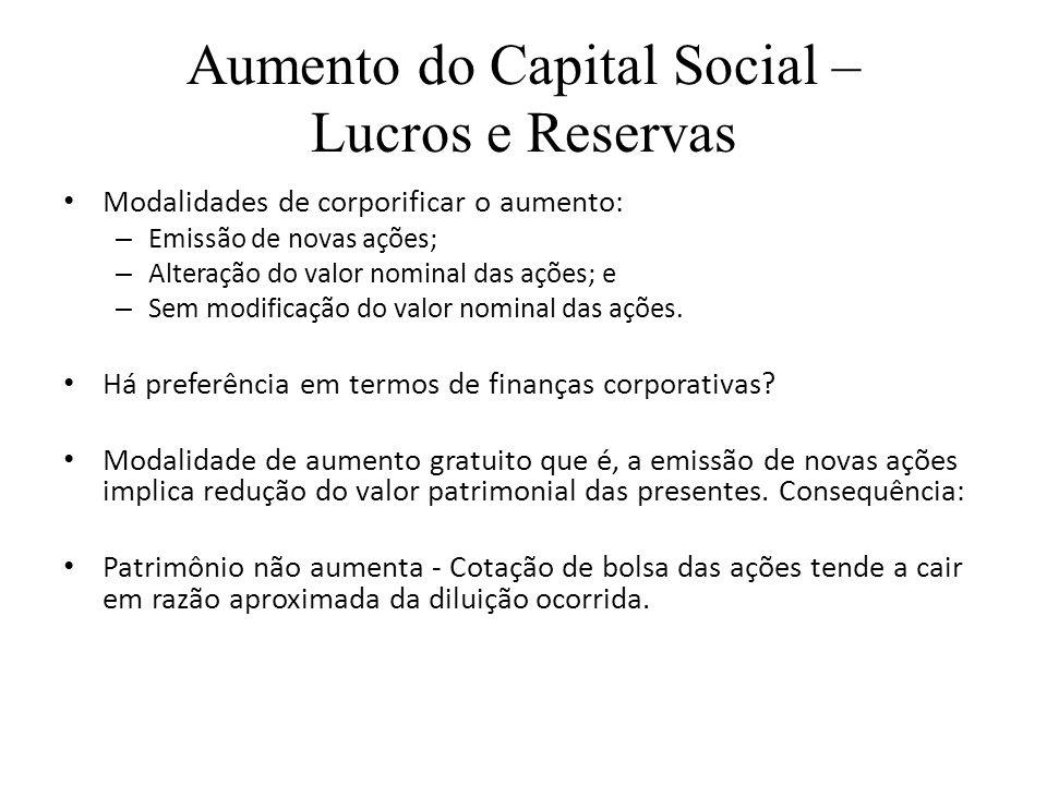 Aumento do Capital Social – Lucros e Reservas Modalidades de corporificar o aumento: – Emissão de novas ações; – Alteração do valor nominal das ações;