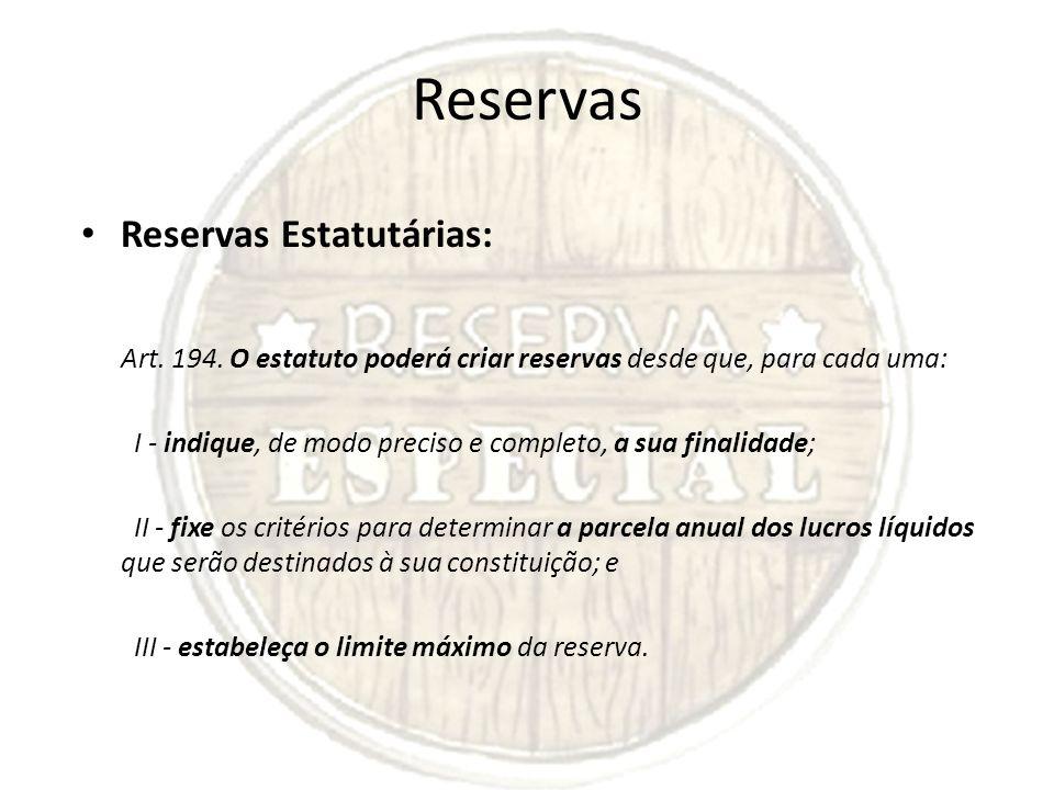 Reservas Reservas Estatutárias: Art. 194. O estatuto poderá criar reservas desde que, para cada uma: I - indique, de modo preciso e completo, a sua fi
