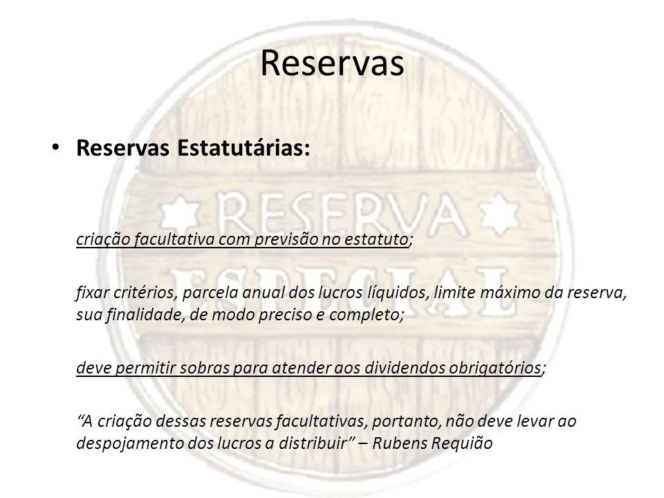 Reservas Reservas Estatutárias: criação facultativa com previsão no estatuto; fixar critérios, parcela anual dos lucros líquidos, limite máximo da res