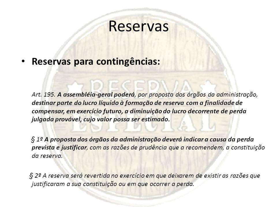 Reservas Reservas para contingências: Art. 195. A assembléia-geral poderá, por proposta dos órgãos da administração, destinar parte do lucro líquido à