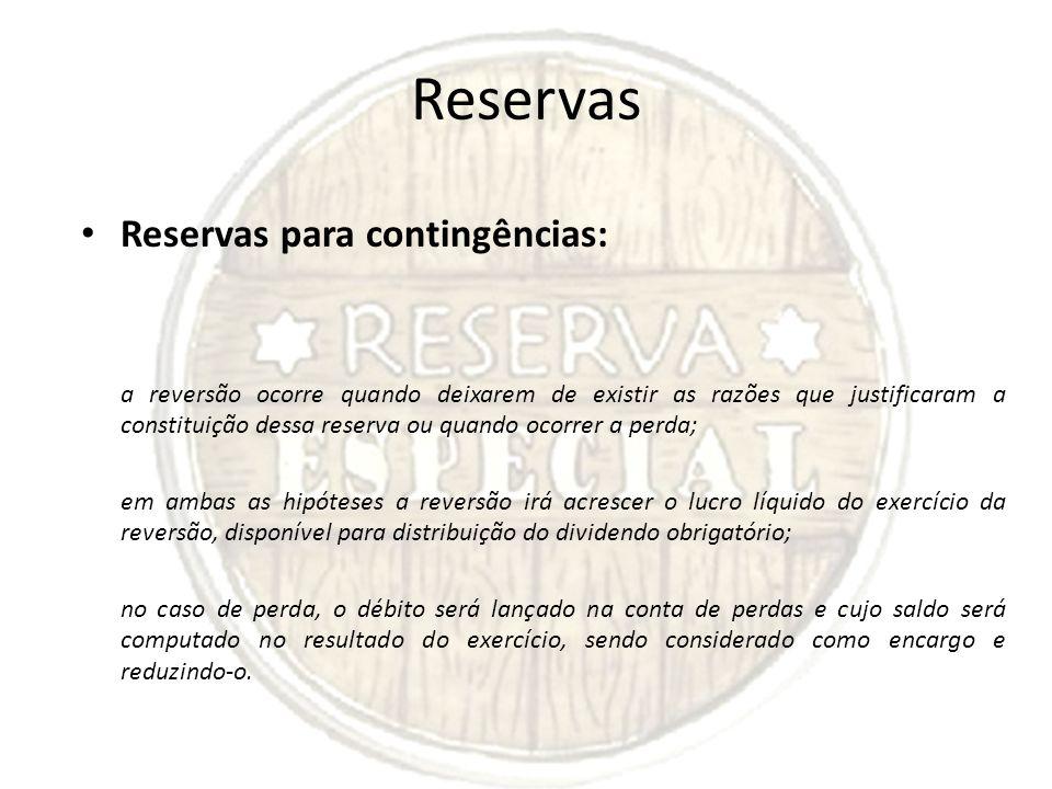 Reservas Reservas para contingências: a reversão ocorre quando deixarem de existir as razões que justificaram a constituição dessa reserva ou quando o