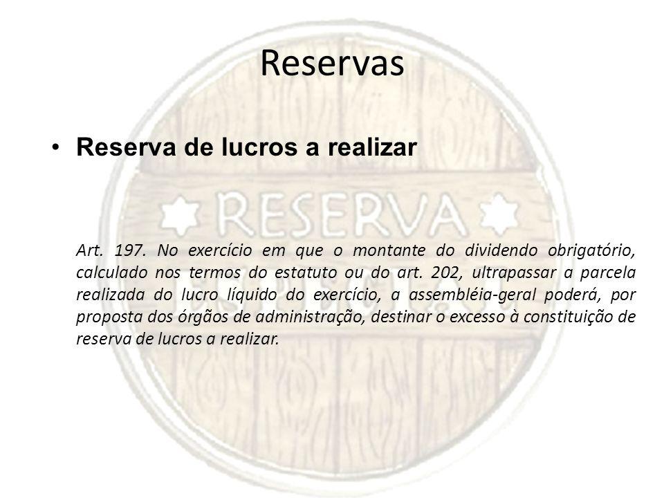Reservas Reserva de lucros a realizar Art. 197. No exercício em que o montante do dividendo obrigatório, calculado nos termos do estatuto ou do art. 2