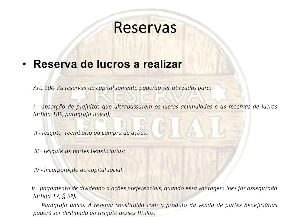 Reservas Reserva de lucros a realizar Art. 200. As reservas de capital somente poderão ser utilizadas para: I - absorção de prejuízos que ultrapassare