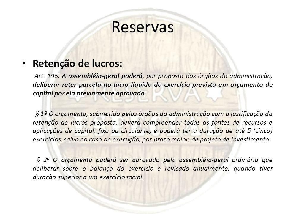 Reservas Retenção de lucros: Art. 196. A assembléia-geral poderá, por proposta dos órgãos da administração, deliberar reter parcela do lucro líquido d