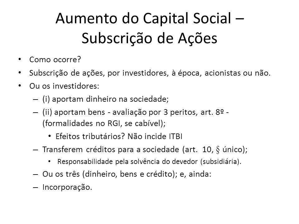 Aumento do Capital Social – Subscrição de Ações Como ocorre? Subscrição de ações, por investidores, à época, acionistas ou não. Ou os investidores: –