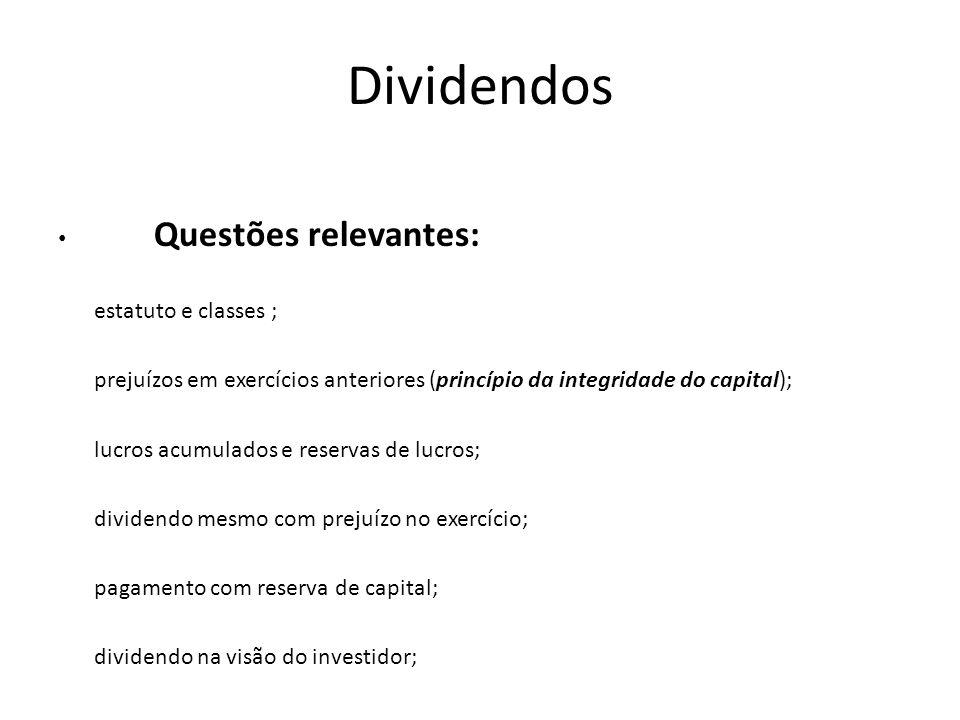 Dividendos Questões relevantes: estatuto e classes ; prejuízos em exercícios anteriores (princípio da integridade do capital); lucros acumulados e res