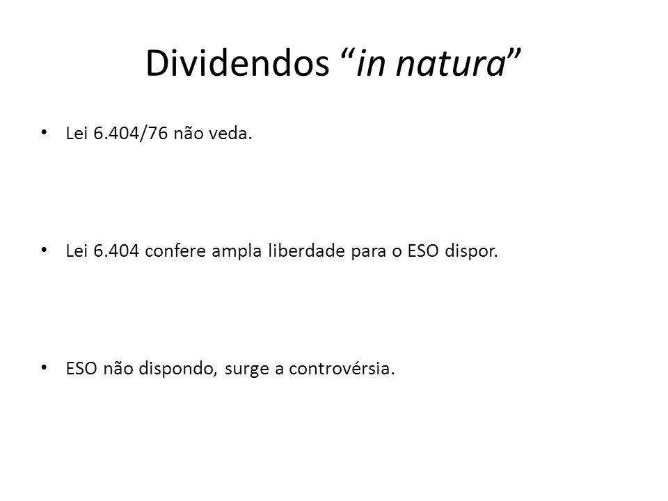 Dividendos in natura Lei 6.404/76 não veda. Lei 6.404 confere ampla liberdade para o ESO dispor. ESO não dispondo, surge a controvérsia.