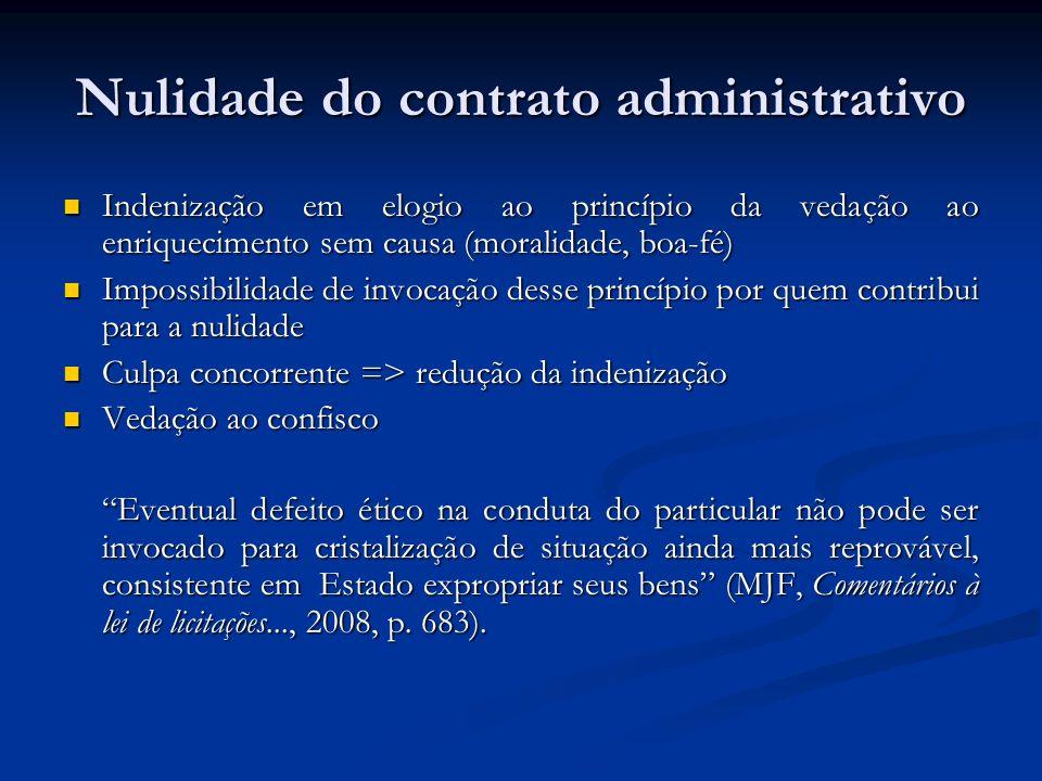 Nulidade do contrato administrativo Indenização em elogio ao princípio da vedação ao enriquecimento sem causa (moralidade, boa-fé) Indenização em elog