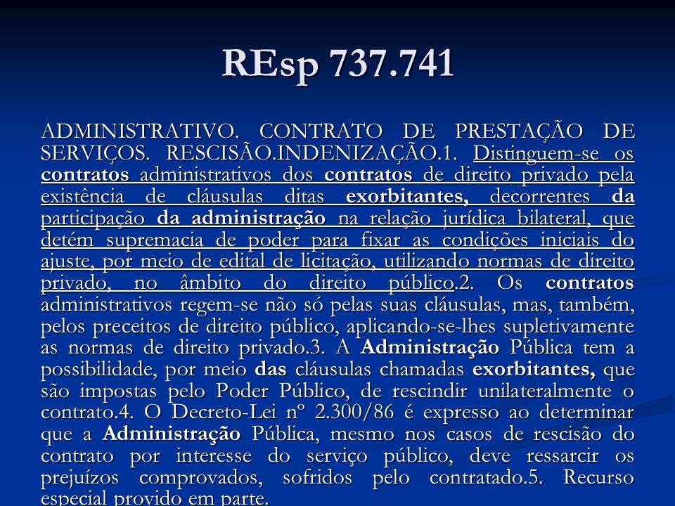 REsp 737.741 ADMINISTRATIVO. CONTRATO DE PRESTAÇÃO DE SERVIÇOS. RESCISÃO.INDENIZAÇÃO.1. Distinguem-se os contratos administrativos dos contratos de di