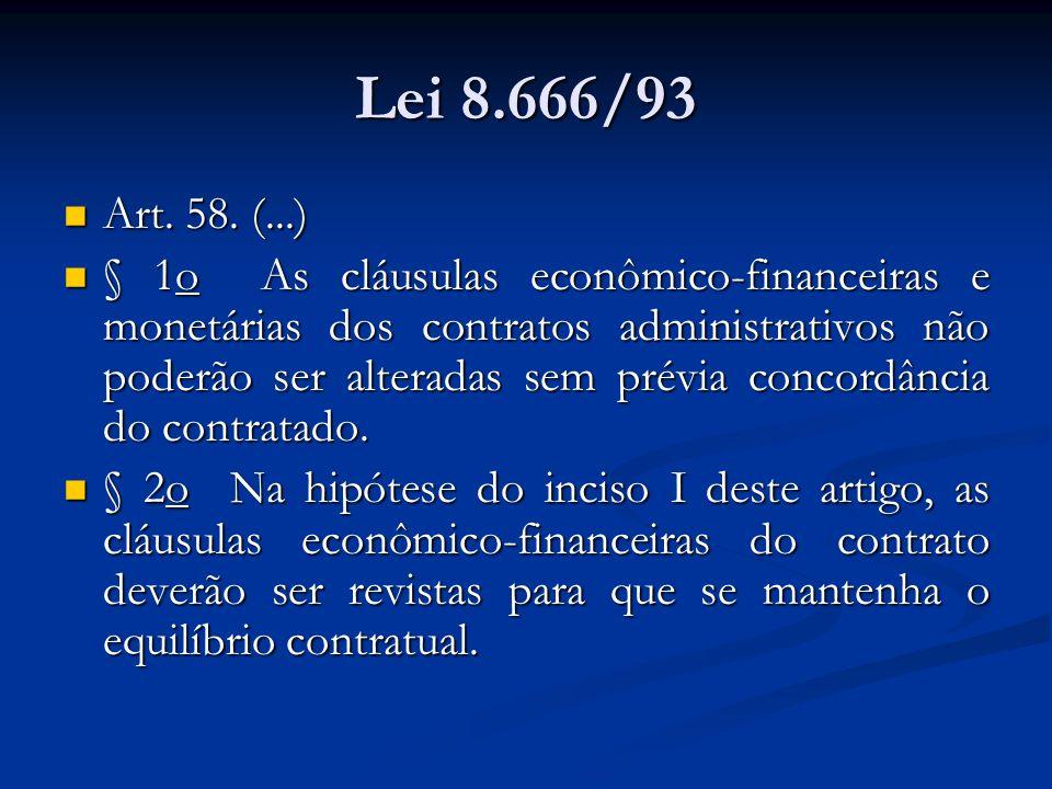 Lei 8.666/93 Art. 58. (...) Art. 58. (...) § 1o As cláusulas econômico-financeiras e monetárias dos contratos administrativos não poderão ser alterada