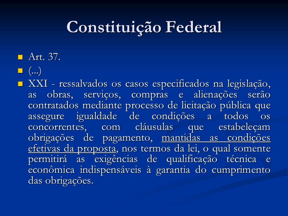 Constituição Federal Art. 37. Art. 37. (...) (...) XXI - ressalvados os casos especificados na legislação, as obras, serviços, compras e alienações se