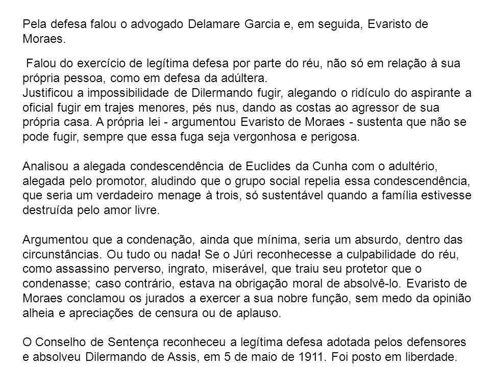 Pela defesa falou o advogado Delamare Garcia e, em seguida, Evaristo de Moraes. Falou do exercício de legítima defesa por parte do réu, não só em rela