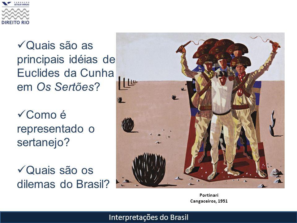 Quais são as principais idéias de Euclides da Cunha em Os Sertões? Como é representado o sertanejo? Quais são os dilemas do Brasil? Portinari Cangacei
