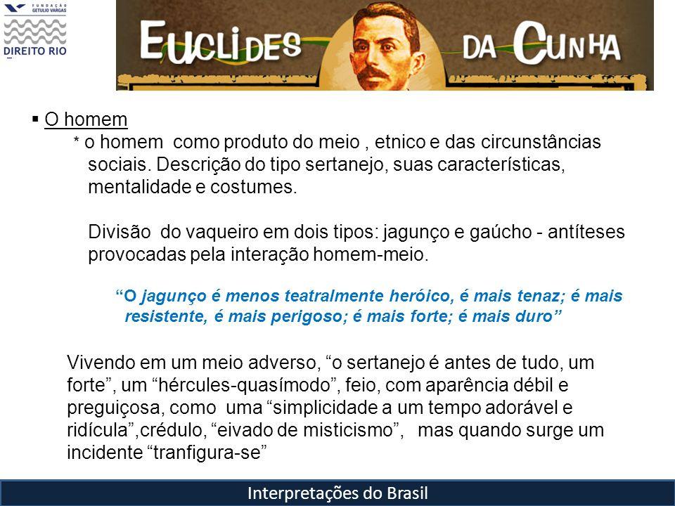 Interpretações do Brasil O homem * o homem como produto do meio, etnico e das circunstâncias sociais. Descrição do tipo sertanejo, suas característica