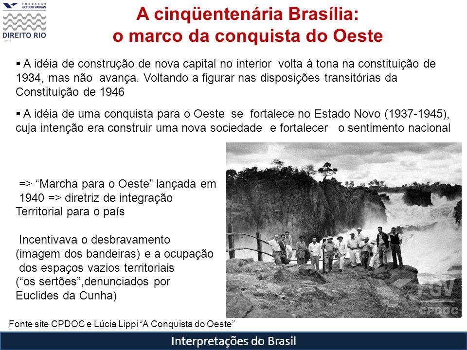 Interpretações do Brasil A cinqüentenária Brasília: o marco da conquista do Oeste A idéia de construção de nova capital no interior volta à tona na co